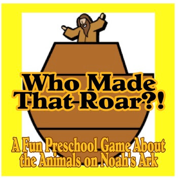 Who Made That Roar?: A Preschool Bible Game that Teaches About the Animals on Noah's Ark