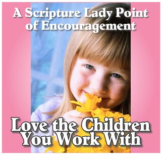 Love the Children You Work With: An Encouraging Word from The Scripture Lady