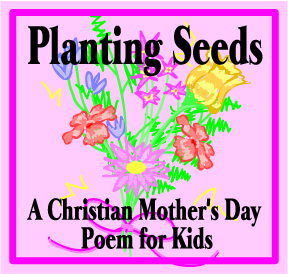 Christian Mother's Day Poem for Kids: Planting Seeds