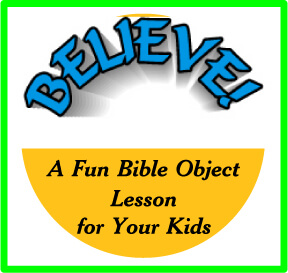 Bible Object Lessons for Kids - BELIEVE!