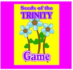 Seeds of the Trinity: A Game for Teaching Kids About the Trinity
