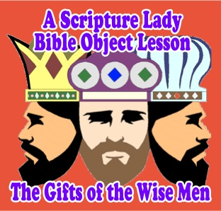 The Gifts of the Wise Men Christmas Bible Object Lesson by The Scripture Lady