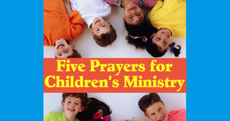 Five Prayers for Children's Ministry in the Church and Christian Schools