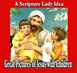 Great Pictures of Jesus with Children for Sunday School PLUS Two Scripture Lady Events
