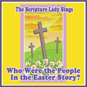 Who Were the People in the Easter Story Song and Activity by The Scripture Lady