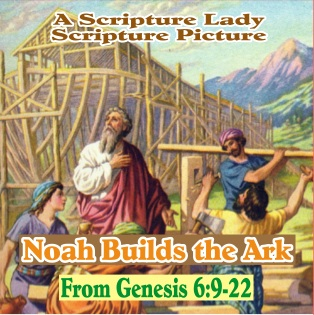 Noah Builds the Ark: Today's Scripture Picture from The Scripture Lady