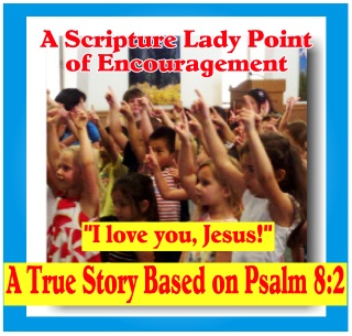 """I love you, Jesus!"" – A True Story Based on Psalm 8:2 by The Scripture Lady!"