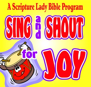 Sing and Shout for Joy! – The Scripture Lady's Newest Preschool Bible Program