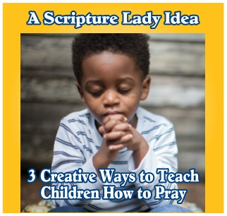 How to Teach Children to Pray: 3 Creative Lessons on Prayer from The Scripture Lady