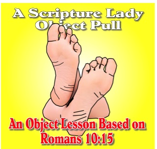 Bible Object Lesson for Romans 10:15 Called Beautiful Feet
