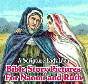 Bible Story Pictures for Naomi and Ruth: A Story of Patience and Kindness