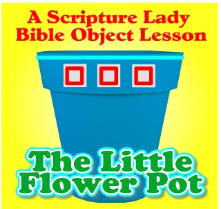 The Little Flower Pot Bible Object Lesson by The Scripture Lady