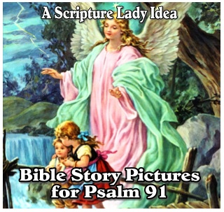 Bible Story Pictures for Psalm 91 from The Scripture Lady