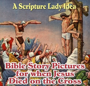 Bible Story Pictures for When Jesus Died on the Cross from The Scripture Lady