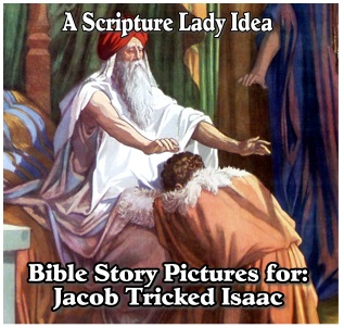 Bible Story Pictures for When Jacob Tricked Isaac from The Scripture Lady