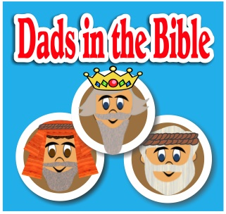 Dads in the Bible: The Scripture Lady's Newest Bible Time Program