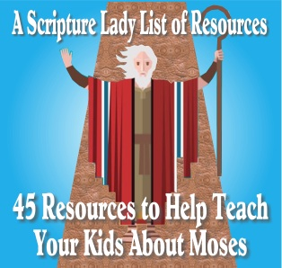 45 Resources to Help Teach Your Kids About Moses Gathered by The Scripture Lady