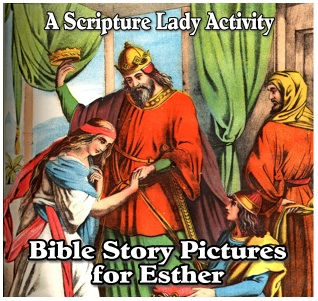Bible Story Pictures for the Story of Esther from The Scripture Lady