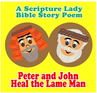 Peter and John Heal the Lame Man Poem and Song: By The Scripture Lady