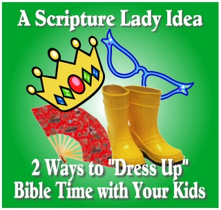 """2 Ways to """"Dress Up"""" Bible Time with Your Kids by The Scripture Lady"""