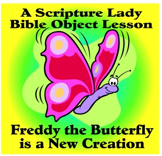 Freddy the Butterfly is a New Creation: A Bible Object Lesson