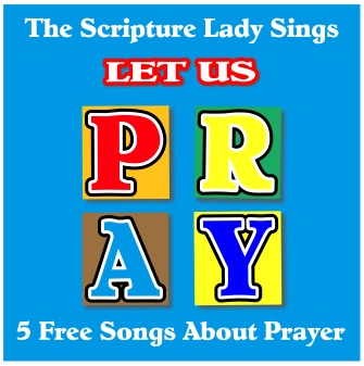 5 Bible Songs About Prayer from The Scripture Lady