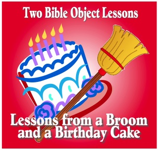 Bible Object Lessons with a Broom and a Birthday Cake